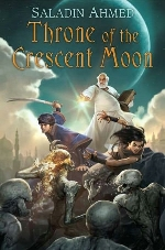 """Throne of the Crescent Moon,"" by Saladin Ahmed"